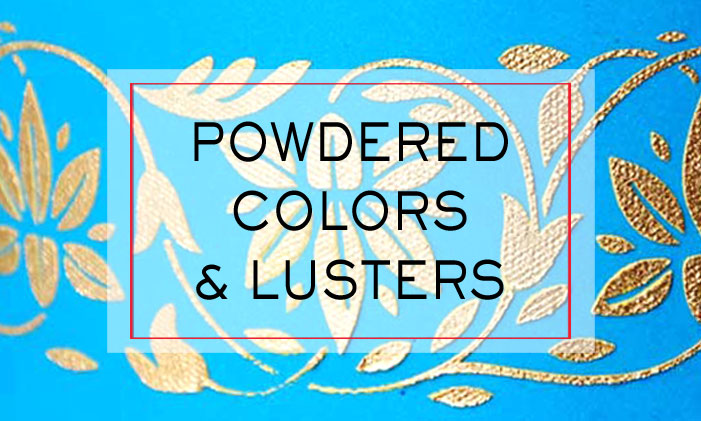 Powdered Colors and Lusters
